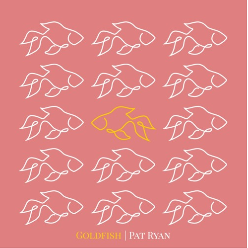 Pat Ryan- Goldfish